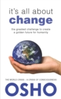 It's All About Change : The Greatest Challenge to Create a Golden Future for Humanity - eBook