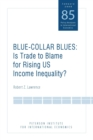 Blue Collar Blues : Is Trade to Blame for Rising US Income Inequality? - eBook