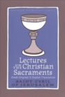 Lectures on the Christian Sacraments : The Procatechesis and the Five Mystagogical Catecheses Ascribed to St Cyril of Jerusalem - Book