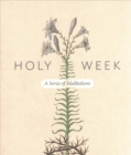 Holy Week : A Series of Meditations - Book