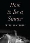 How to Be a Sinner : Finding Yourself in the Language of Repentance - Book