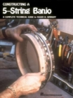 Constructing a 5-String Banjo : A Complete Technical Guide - Book