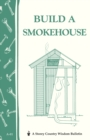 Build a Smokehouse: Storey's Country Wisdom Bulletin  A.81 - Book