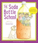 The Soda Bottle School : A True Story of Recycling, Teamwork, and One Crazy Idea - Book