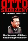Otto Skorzeny: My Commando erations: The Memoirs of Hitler's Mt Daring Commando - Book