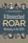 A Diminished Roar : Winnipeg in the 1920s - eBook