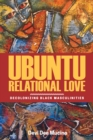 Ubuntu Relational Love : Decolonizing Black Masculinities - eBook