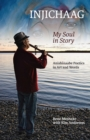 Injichaag: My Soul in Story : Anishinaabe Poetics in Art and Words - eBook