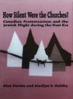 How Silent Were the Churches? : Canadian Protestantism and the Jewish Plight during the Nazi Era - eBook
