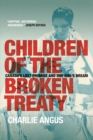Children of the Broken Treaty : Canada's Lost Promise and One Girl's Dream - eBook