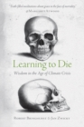 Learning to Die : Wisdom in the Age of Climate Crisis - eBook