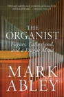 The Organist : Fugues, Fatherhood, and a Fragile Mind - Book
