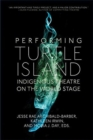 Performing Turtle Island : Indigenous Theatre on the World Stage - Book