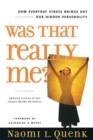 Was That Really Me? : How Everyday Stress Brings Out Our Hidden Personality - Book