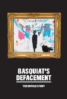 Basquiat's Defacement: The Untold Story - Book