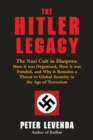 Hitler Legacy : The Nazi Cult in Diaspora: How it was Organized, How it was Funded, and Why it Remains a Threat to Global Security in the Age of Terrorism - eBook