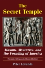 The Secret Temple : Masons, Mysteries, and the Founding of America (Revised and Expanded Second Edition) - eBook