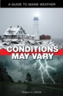 Conditions May Vary : A Guide to Maine Weather - eBook