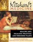 Witchcraft Medicine : Healing Arts Shamanic Practices and Forbidden Plants - Book