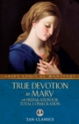 True Devotion to Mary : With Preparation for Total Consecration - eBook
