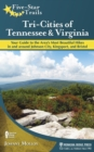 Five-Star Trails: Tri-Cities of Tennessee and Virginia : Your Guide to the Area's Most Beautiful Hikes In and Around Bristol, Johnson City, and Kingsport - eBook