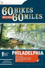 60 Hikes Within 60 Miles: Philadelphia : Including Surrounding Counties and Hunterdon and Mercer, NJ - eBook