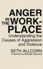 Anger in the Workplace : Understanding the Causes of Aggression and Violence - Book