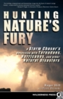 Hunting Nature's Fury : A Storm Chaser's Obsession with Tornadoes, Hurricanes, and other Natural Disasters - eBook