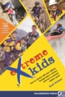 Extreme Kids : HT Connect with Your Children Through Todays Extreme (and not so extreme) Sports - eBook