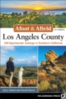 Afoot & Afield: Los Angeles County : 259 Spectacular Outings in Southern California - eBook