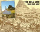 The Zulu War : Then and Now - Book