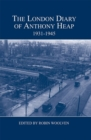 The London Diary of Anthony Heap, 1931-1945 - Book