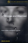 Strange and Charmed : Science and the Contemporary Visual Arts - Book