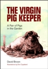 Virgin Pig Keeper: A Pair of Pigs in the Garden - eBook