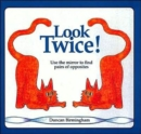 Look Twice : Use the Mirror to Find Pairs of Opposites - Book