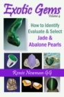 Exotic Gems : Volume 4 -- How to Identify, Evaluate & Select Jade & Abalone Pearls - Book