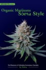 Organic Marijuana, Soma Style : The Pleasures of Cultivating Connoisseur Cannabis - eBook