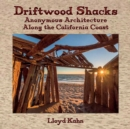 Driftwood Shacks : Anonymous Architecture Along the California Coast - Book