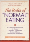 "The Rules of ""Normal"" Eating : A Commonsense Approach for Dieters, Overeaters, Undereaters, Emotional Eaters, and Everyone in Between! - eBook"