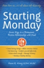 Starting Monday : Seven Keys to a Permanent, Positive Relationship with Food - eBook