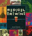 Radical Brewing : Recipes, Tales and World-Altering Meditations in a Glass - Book