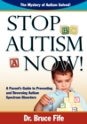 Stop Autism Now! : A Parent's Guide To Preventing & Reversing Autism Spectrum Disorders - Book