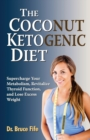 The Coconut Ketogenic Diet : Supercharge Your Metabolism, Revitalize Thyroid Function and Lose Excess Weight - Book