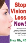 Stop Vision Loss Now! : Prevent & Heal Cataracts, Glaucoma, Macular Degeneration & Other Common Eye Disorders - Book