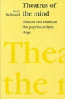Theatres of the Mind : Illusion and Truth in the Psychanalytic Stage - Book