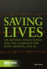 Saving Lives : Sir Arthur Conan Doyle and the Campaign for Body Armour, 1914-18 - Book