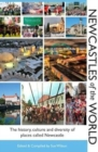 Newcastles of the World : The history, culture and diversity of places called Newcastle - Book