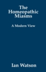 The Homeopathic Miasms : A Modern View - Book