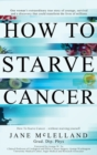 How To Starve Cancer ...without starving yourself : The Discovery of a Metabolic Cocktail that could Transform the Lives of Millions - Book