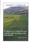 A Ancient Causeways Uncovered : Evidence for a Coastal Roman Road Through Ceredigion and Over Preseli - Book